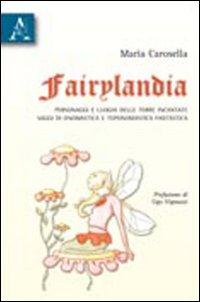 Fairylandia. Personaggi e luoghi delle terre incantate. Saggi di onomastica e toponomastica fantastica