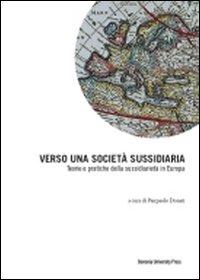 Verso una Società Sussidiaria. Teorie e Pratiche della Sussidiarietà in Europa