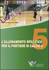 L'allenamento specifico per il portiere di calcio a 5. DVD. Con libro