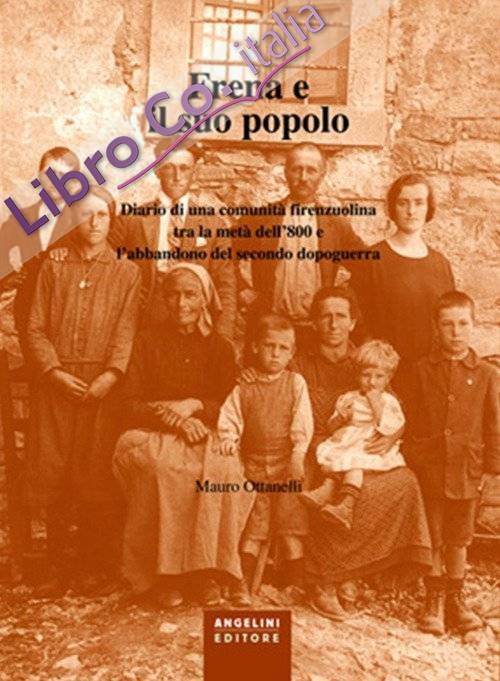 Frena e il suo popolo. Diario di una comunità firenzuolina tra la metà dell'800 e l'abbandono del secondo dopoguerra