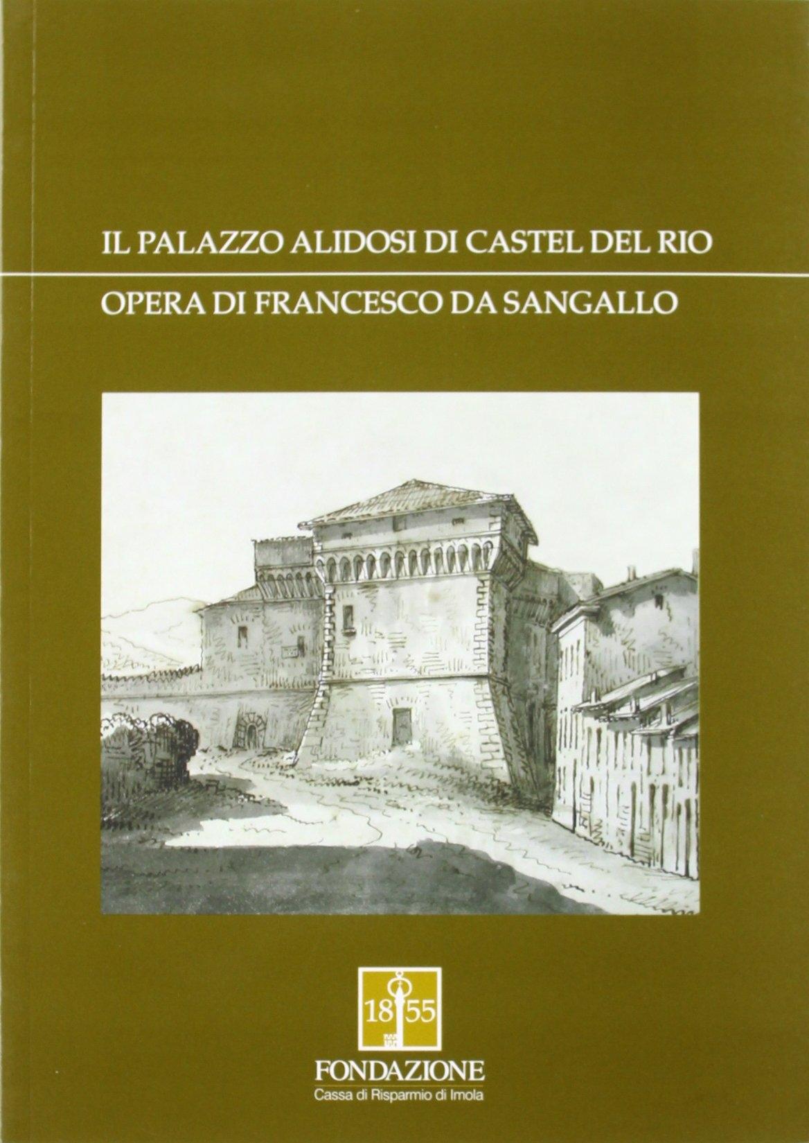 Il palazzo Alidosi di Castel del Rio. Opera di Francesco da Sangallo