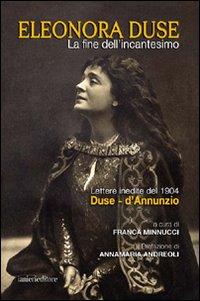 La fine dell'incantesimo. Lettere inedite del 1904 Duse-d'Annunzio