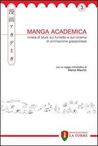 Manga Academica. Rivista di studi sul fumetto e sul cinema di animazione giapponese (2010). Vol. 3