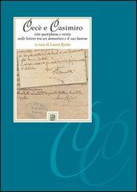 Cecè e Casimiro. Vita quotidiana e storia nelle lettere tra un domestico e il suo barone