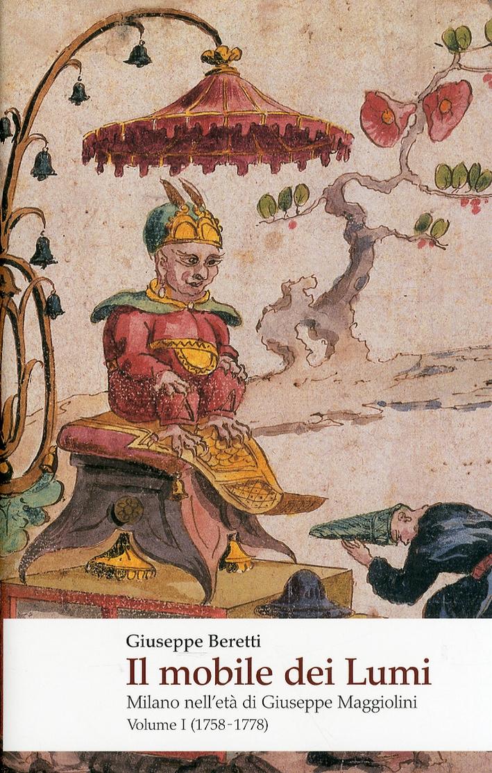 Il Mobile dei Lumi. Milano nell'Età di Giuseppe Maggiolini. Vol. 1: 1758-1778