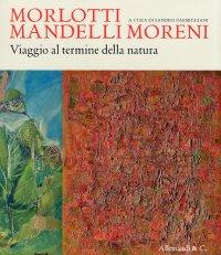 Morlotti Mandelli Moreni. Viaggio al Termine della Natura
