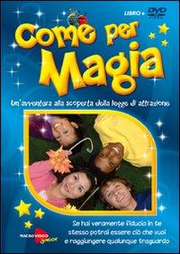 Come per magia. Un'avventura alla scoperta della legge di attrazione. DVD. Con libro