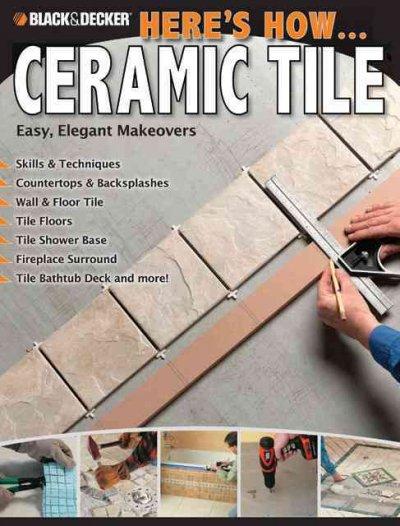 Ceramic Tile. Easy, Elegant Makeovers