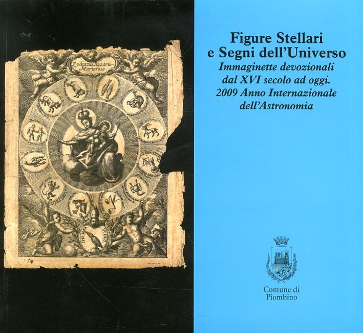 Figure stellari e segni dell'universo. Immaginette devozionali dal XVI secolo ad oggi. 2009 Anno Internazionale dell'astronomia.