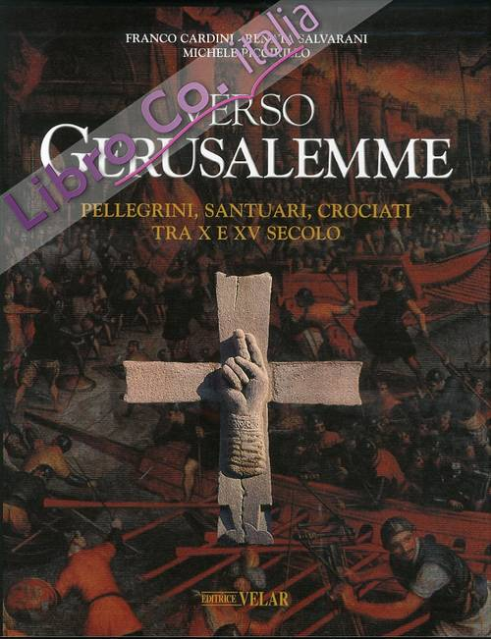 Verso Gerusalemme. Pellegrini, Santuari, Crociati tra X e XV Secolo. Vol. 1