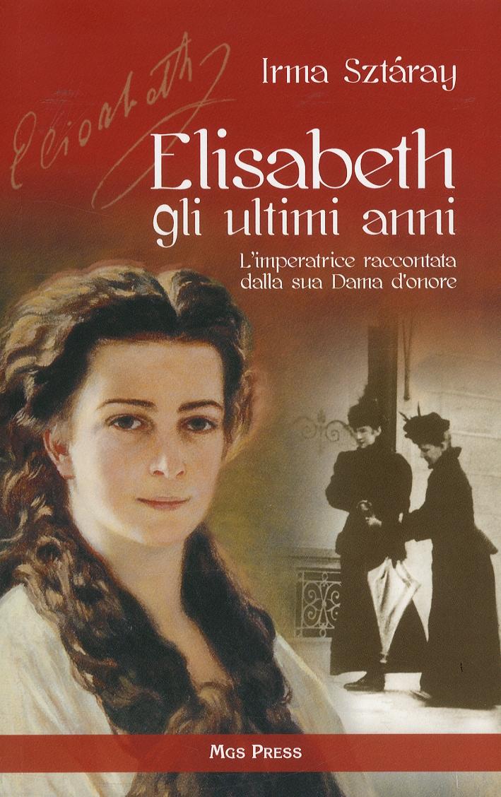Elisabeth gli ultimi anni. L'imperatrice raccontata dalla sua Dama d'onore.