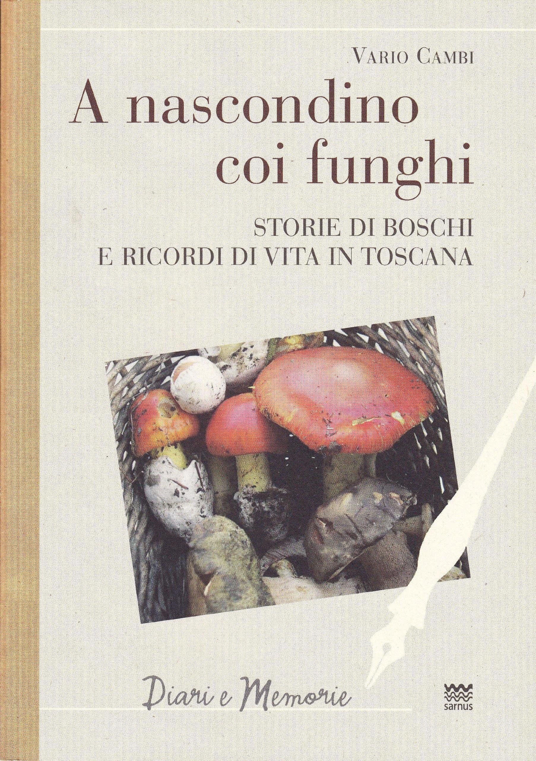 A nascondino coi funghi. Storia di boschi e ricordi di vita in Toscana
