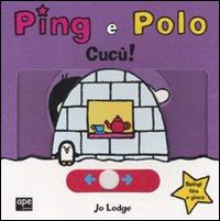 Cucù! Ping e Polo. Ediz. illustrata