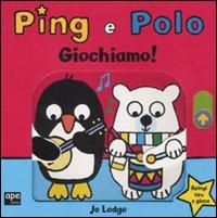Giochiamo! Ping e Polo. Ediz. illustrata