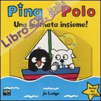 Una giornata insieme! Ping e Polo. Ediz. illustrata