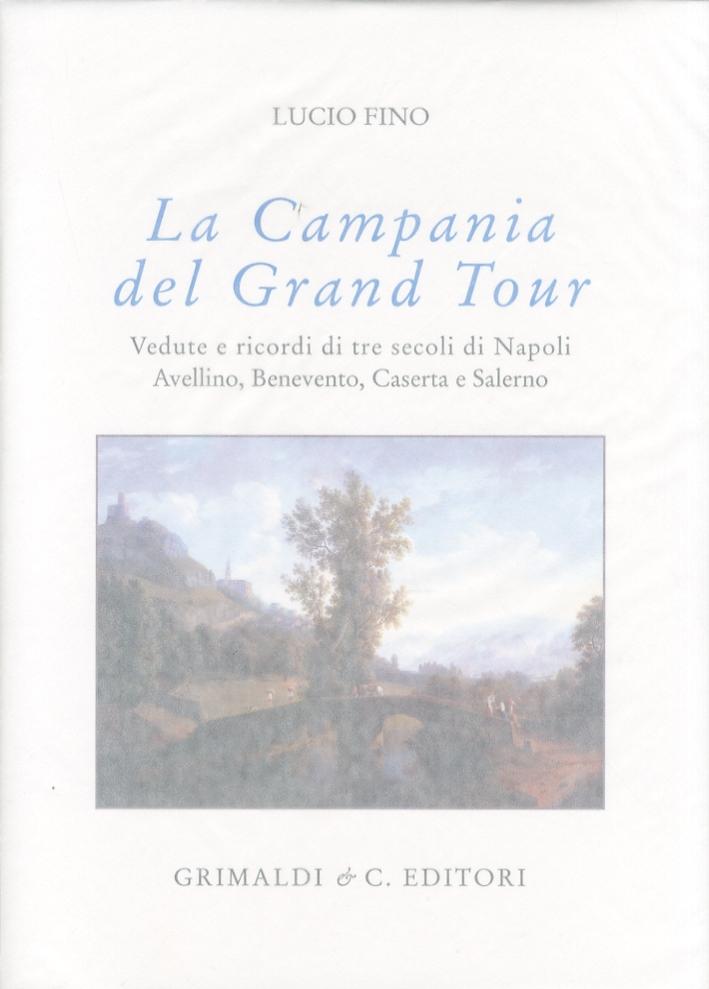 Campania del Grand Tour. Vedute e ricordi di tre secoli di Napoli, Avellino, Benevento, Caserta e Salerno
