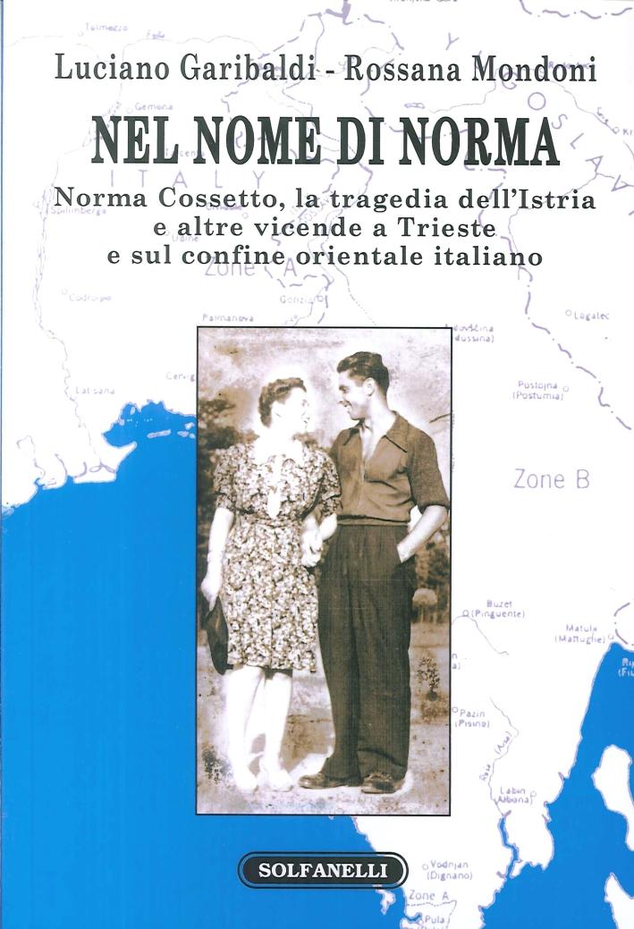 Nel nome di Norma. Norma Cossetto, la tragedia dell'Istria e altre vicende a Trieste e sul confine orientale italiano