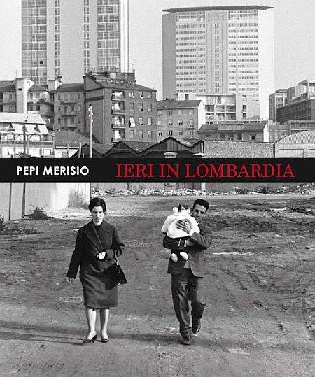 Ieri in Lombardia. La memoria per il nostro presente in 150 fotografie. Ediz. illustrata
