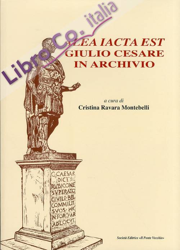 Alea iacta est. Giulio Cesare in archivio