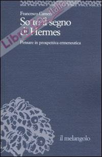 Sotto il segno di Hermes. Pensare in prospettiva ermeneutica