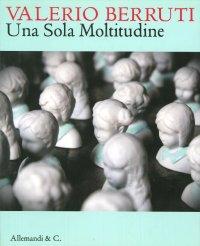 Valerio Berruti. Una sola Moltitudine. [Edizione Italiana e Inglese]