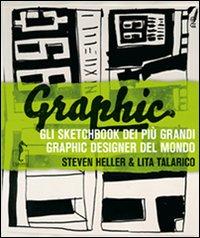 Graphic. Gli sketchbook dei più grandi graphic designer del mondo. Ediz. illustrata
