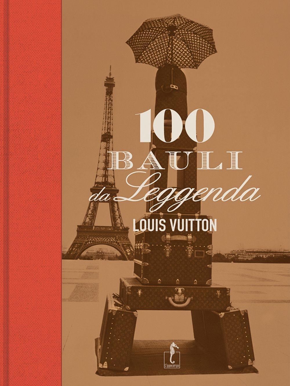 Louis Vuitton. Cento bauli da leggenda. Ediz. illustrata