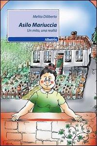 Asilo Mariuccia. Un mito, una realtà