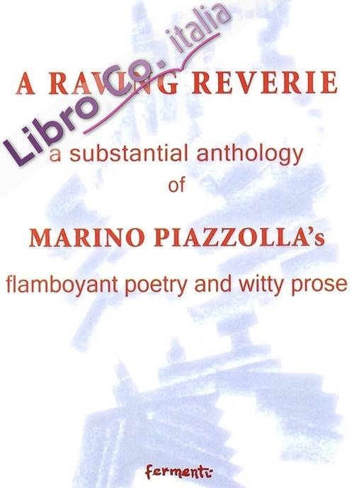 A raving reverie. A subtantial anthology of Marino Piazzolla's flamboyant poetry and witty prose