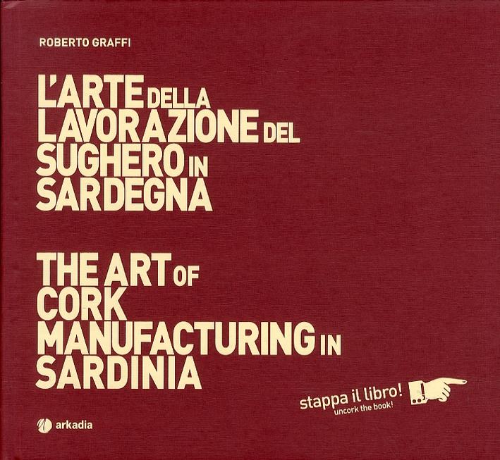 L'Arte della Lavorazione del Sughero in Sardegna. The Art of Cork Manufacturing in Sardinia. con DVD
