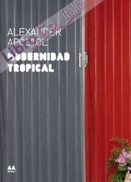 Modernidad Tropical. Alexander Apóstol
