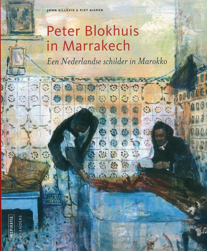 Peter Blokhuis in Marrakech. Een Nederlandse schilder in Marokko. [Dutch Edition]