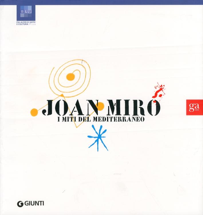 Joan Miro'. I Miti del Mediterraneo