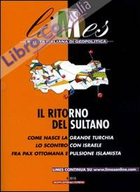 Limes. Rivista Italiana di Geopolitica (2010). Vol. 4: il Ritorno del Sultano