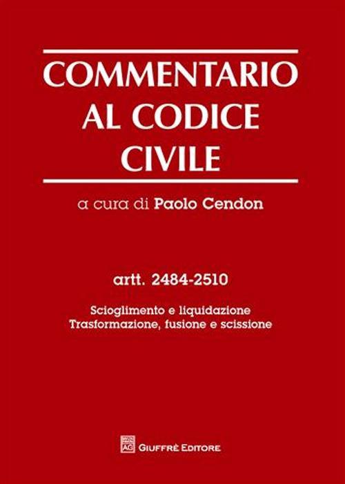 Commentario al codice civile. Artt. 2484-2510: Scioglimento e liquidazione. Trasformazione, fusione e scissione