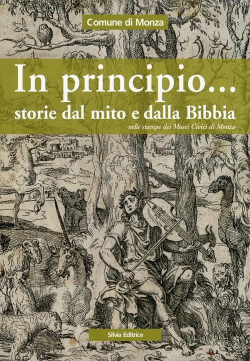 In principio... Storie dal mito e dalla Bibbia nelle stampe dei Musei Civici di Monza
