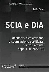 Scia e Dia. Denuncia, dichiarazione e segnalazione certificata di inizio attività dopo il Dl 78/2010
