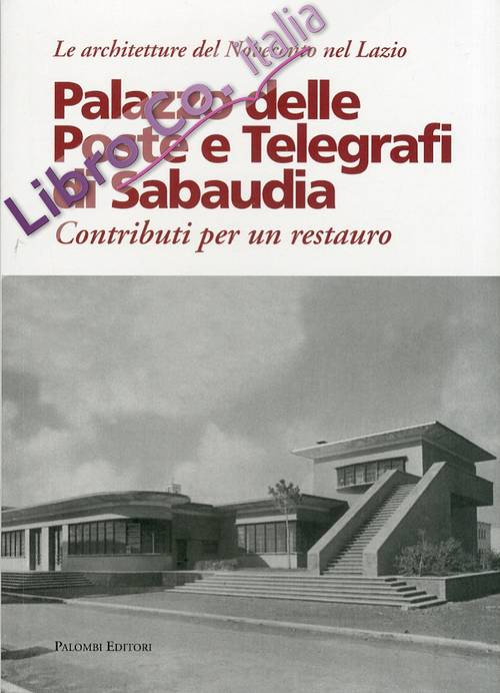 Palazzo delle poste e telegrafi di Sabaudia. Contributi per un restauro