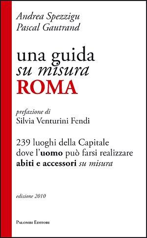 Una guida su misura, Roma. 239 luoghi della capitale dove l'uomo può farsi realizzare abiti e accessori su misura
