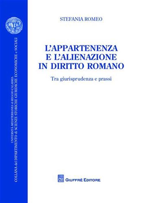 L'appartenenza e l'alienazione in diritto romano. Tra giurisprudenza e prassi