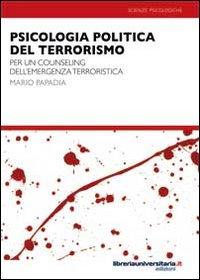 Psicologia politica del terrorismo e dell'emergenza terroristica. Per un counseling in ambito terroristico