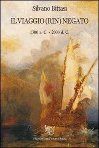 Il Viaggio (Rin)negato 1300 a. C.-2000 d. C