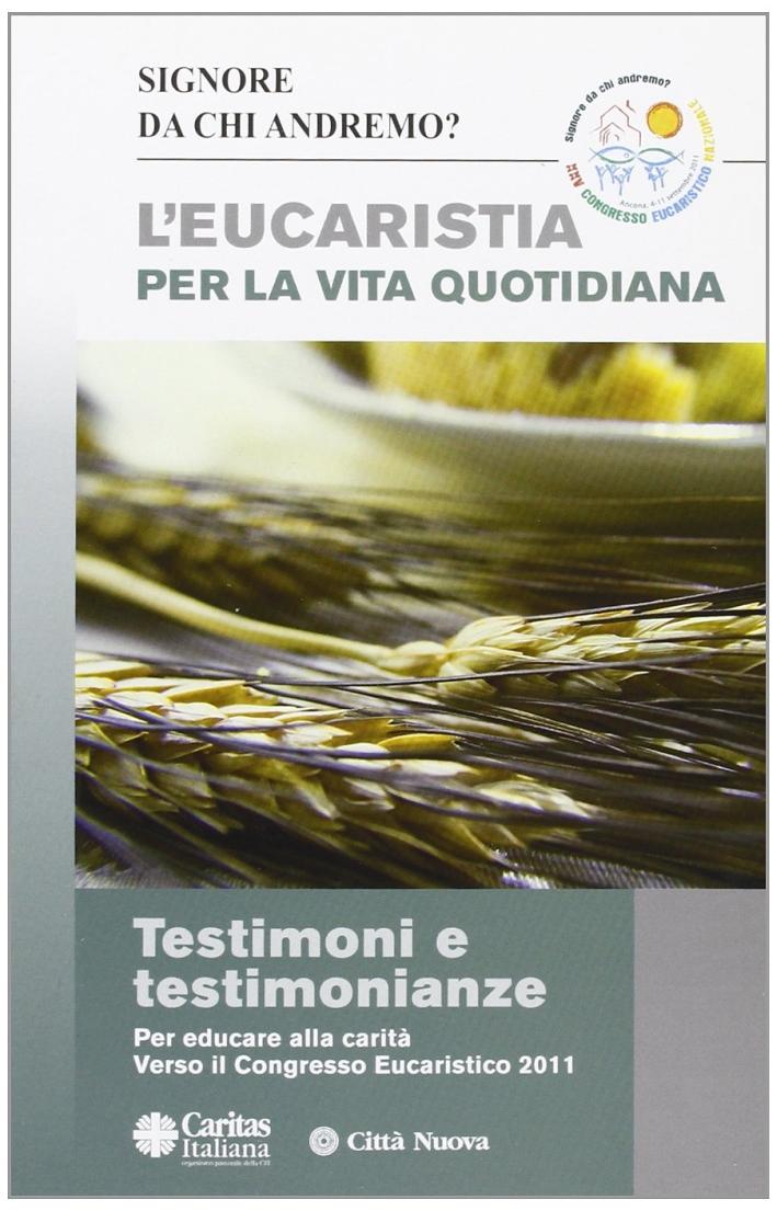 Eucaristia per la vita quotidiana. Testimoni e testimonianze (in preparazione al congresso eucaristico nazionale di Ancona)