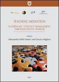 Teaching mediation. Eutopia-mt: conflict management throught digital worlds. Ediz. italiana e inglese