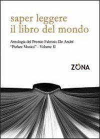 Saper leggere il libro del mondo. Antologia del premio Fabrizio De André «Parlare musica». Vol. 2
