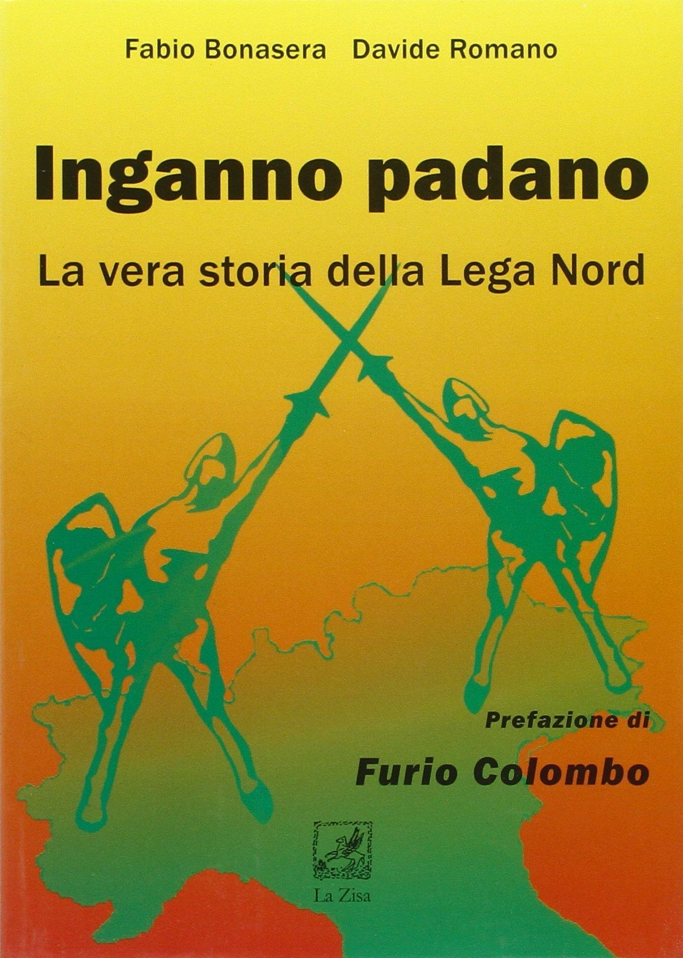Inganno Padano. La vera storia della Lega Nord