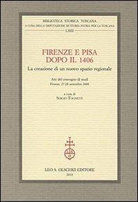 Firenze e Pisa dopo il 1406. La creazione di un nuovo spazio regionale. Atti del Convegno di Studi (Firenze, 27-28 settembre 2008)
