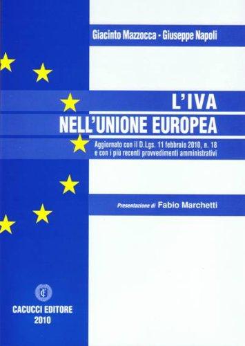 L'iva nell'Unione Europea. Aggiornato con il D.Lgs. 11 febbraio 2010, n. 18 e con i più recenti provvedimenti amministrativi