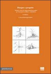 Disegno e progetto. Metodi e criteri di rappresentazione grafica per il progetto in edilizia. Architettura