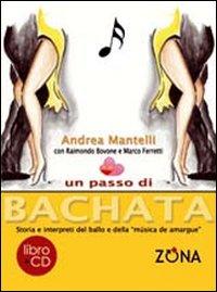 Un passo di bachata. Storia e interpreti del ballo e della «musica de amrgu'e». Con CD Audio